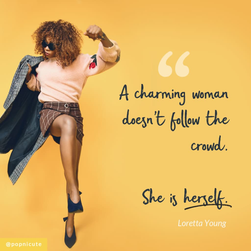 """A charming woman doesn't follow the crowd. She is herself."" ~ Loretta Young"