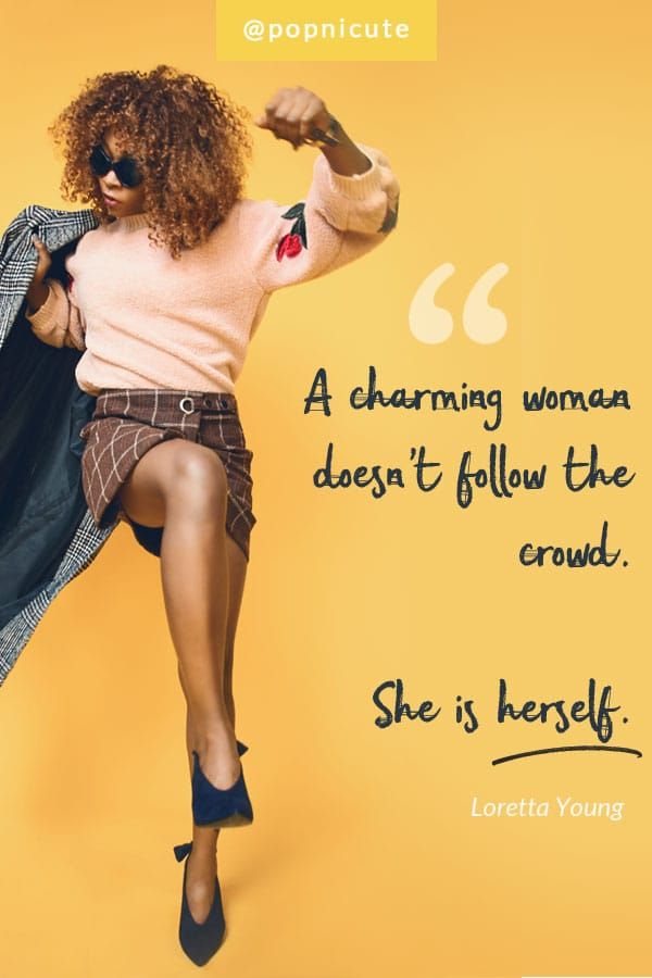 "International women's day quote: ""A charming woman doesn't follow the crowd. She is herself."" ~ Loretta Young"